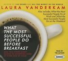 What the Most Successful People Do Before Breakfast: And Two Other Short Guides to Achieving More at Work and at Home by Laura VanderKam (CD-Audio, 2014)