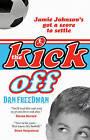 The Kick Off by Dan Freedman (Paperback, 2007)