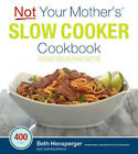 Not Your Mother's Slow Cooker Cookbook, Revised and Expanded: 400 Perfect-Every-Time Recipes by Beth Hensperger, Julie Kaufmann (Paperback, 2016)