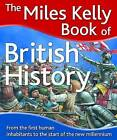 The Miles Kelly Book of British History by Philip Steele (Other book format, 2009)