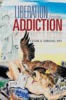 Liberation from Addiction by Cesar a Fabiani MD (Paperback / softback, 2013)