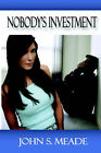 Nobody's Investment by John S Meade (Paperback / softback, 2005)