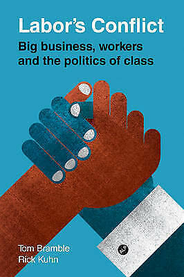 1 of 1 - Labor's Conflict: Big Business, Workers and the Politics of Class by Rick Kuhn