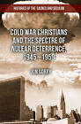 Cold War Christians and the Spectre of Nuclear Deterrence, 1945-1959 by Jonathan Gorry (Hardback, 2013)