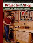 Projects for Your Shop: Building Your Own Workshop Essentials by Matthew Teague (Paperback, 2005)