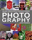 Photography: The Complete Digital Guide by John Freeman (Paperback, 2010)