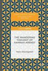 The Wandering Thought of Hannah Arendt: 2016 by Hans-Jorg Sigwart (Hardback, 2016)