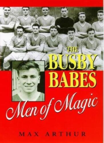 1 of 1 - The Busby Babes: Men of Magic,Max Arthur, Sir Matt Busby