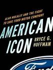 American Icon: Alan Mulally and the Fight to Save Ford Motor Company by Bryce G. Hoffman (CD-Audio, 2012)