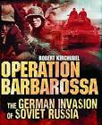 Operation Barbarossa: The German Invasion of Soviet Russia by Robert Kirchubel (Hardback, 2013)