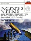 Facilitating with Ease! : Core Skills for Facilitators, Team Leaders and Members, Managers, Consultants, and Trainers by Ingrid M. Bens (2005, Paperback, Revised)
