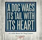 A Dog Wags its Tail with its Heart: A Little Book for Dog Lovers by Primitives by Kathy (Hardback, 2016)
