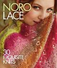Knit Noro Collection: Noro Lace : 30 Exquisite Knits (2015, Hardcover)