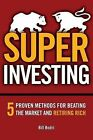 Super Investing: 5 Proven Methods for Beating the Market and Retiring Rich by Bill Bodri (Paperback / softback, 2012)