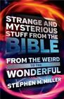Strange and Mysterious Stuff from the Bible: From the Weird to the Wonderful by Stephen M. Miller (Paperback, 2014)
