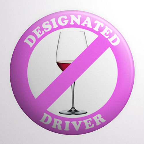 38mm Don/'t Drink And Drive Wine Button Badge 1.5 inch Designated Driver