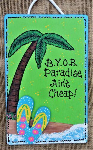 B.Y.O.B PARADISE AIN/'T CHEAP SIGN Tiki Bar Deck Patio Pool Backyard Wall Plaque