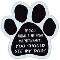 Paw Shaped Car Magnet - High Maintenance… You Should See My Dog