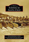Surfing in Santa Cruz by Thomas Hickenbottom, Santa Cruz Surfing Club Preservation Society (Paperback / softback, 2009)