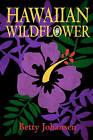 Hawaiian Wildflower by Betty Johansen (Paperback / softback, 2010)