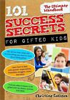 101 Success Secrets for Gifted Kids The Ultimate Handbook by Fonseca Christine