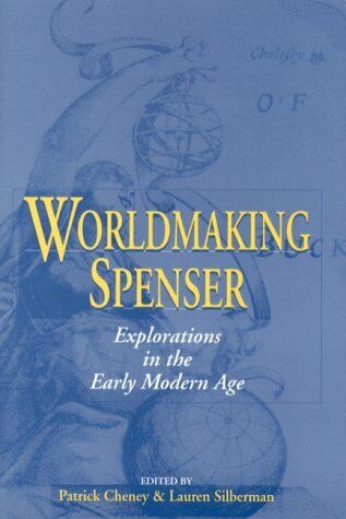 Worldmaking Spenser  Explorations in the Early Modern Age  Studies in