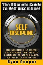 Self Discipline : Gain Incredible Self Control and Willpower, Increase Self...