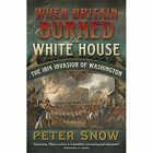 When Britain Burned the White House: The 1814 Invasion of Washington by Peter Snow (Paperback, 2014)