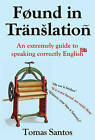 Found in Translation: An Extremely Guide to Speaking Correctly English by Tomas Santos (Hardback, 2010)