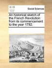 An Historical Sketch of the French Revolution from Its Commencement to the Year 1792. by Multiple Contributors (Paperback / softback, 2010)