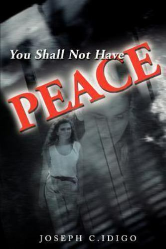 You Shall Not Have Peace by Joseph C. Idigo (2001, Paperback)