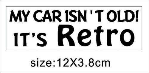 My Car Isn/'t Old Funny Vinyl Car Window Bumper Motorcycle Skateboard Decal SPR