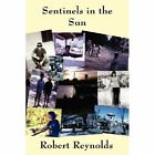 Sentinels in the Sun by Robert Reynolds (Paperback / softback, 2011)