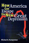 How America Can Escape the New Great Depression by Michael A Kamperman (Paperback / softback, 2009)