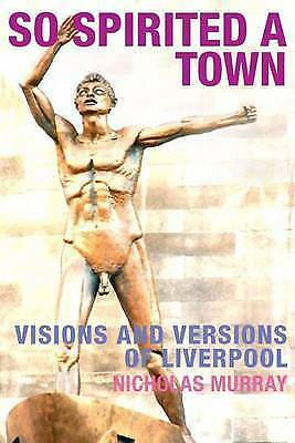 1 of 1 - Nicholas Murray, So Spirited a Town: Visions and Versions of Liverpool, Very Goo