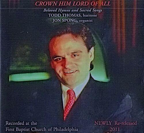TODD THOMAS CROWN HIM LORD OF ALL Inspirational Hymn CD with Jon Spong, Organ