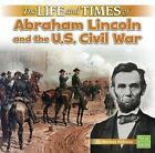The Life and Times of Abraham Lincoln and the U.S. Civil War by Marissa Kirkman (Hardback, 2016)