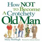 How Not to Become a Crotchety Old Man 9780740739521 by Mary McHugh Paperback
