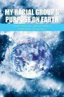 My Racial Group's Purpose on Earth: Every Racial Group Has a Purpose to Fulfill by Franklin Gibbs (Paperback / softback, 2013)