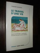 LE TRAVAIL D'UNE VIE - Thierry Janssen 2003 - Psychologie et spiritualité