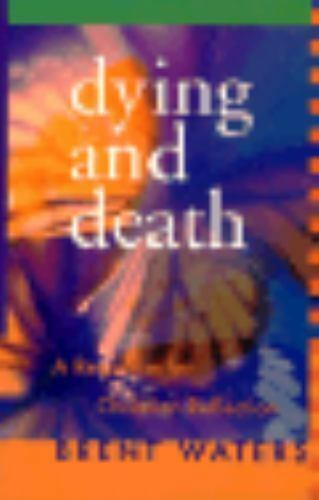Waters, Brent : Dying and Death: A Resource for Christia