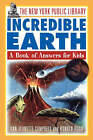 The Incredible Earth: A Book of Answers for Kids by Ann-Jeanette Campbell, Ronald Rood, The New York Public Library (Mixed media product, 1996)