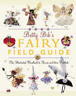 Betty Bib's Fairy Field Guide: The Illustrated Handbook of Fairies and Their Habitats by Betty Bib (Other book format, 2005)