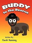 Buddy to the Rescue by Jacob Hanning (Hardback, 2012)