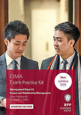 CIMA E2 Project and Relationship Management: Exam Practice Kit by BPP...