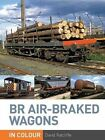 BR Air-braked Wagons in Colour by David Ratcliffe (Hardback, 2014)