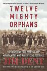 Twelve Mighty Orphans: The Inspiring True Story of the Mighty Mites Who Ruled Texas Football by Jim Dent (Paperback / softback)