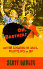 Oh, Brother!: And Other Revelations on Family, Relatives, Pets and Sex by Scott Badler (Paperback / softback, 2000)
