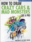 How to Draw Crazy Cars and Mad Monsters Like a Pro by Thom Taylor (Paperback, 2007)