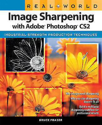 Real World Image Sharpening with Adobe Photoshop CS2 by Fraser, Bruce